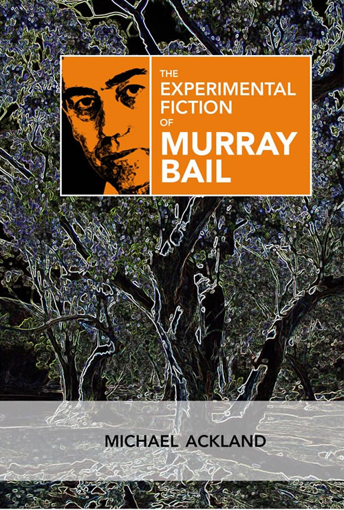 The Experimental Fiction of Murray Bail Michael Ackland