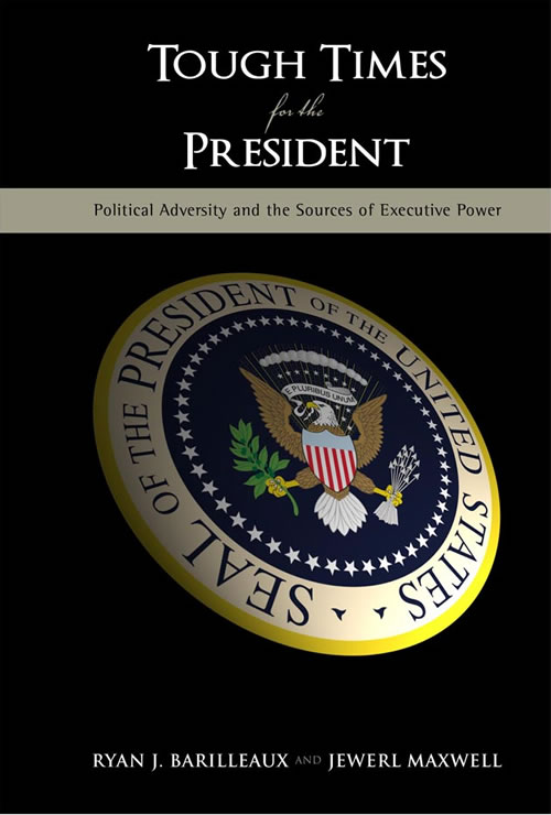 Tough Times for the President:  Political Adversity and the Sources of Executive Power Ryan J. Barilleaux and Jewerl Maxwell