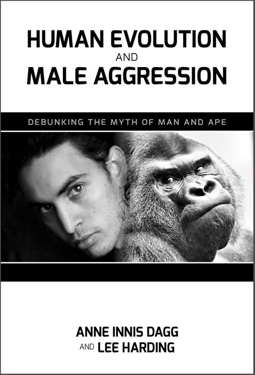 Human Evolution and Male Aggression: Debunking the Myth of Man and Ape Anne Innis Dagg and Lee E. Harding