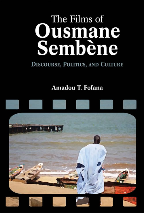 The Films of Ousmane Sembène: Discourse, Politics, and Culture Amadou Fofana