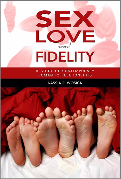 Sex, Love, and Fidelity: A Study of Contemporary Romantic Relationships Kassia R. Wosick