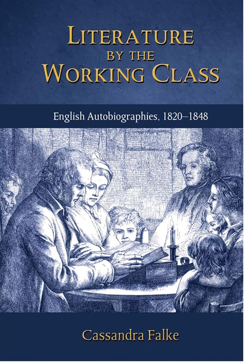 Literature by the Working Class: English Autobiographies, 1820–1848 Cassandra Falke