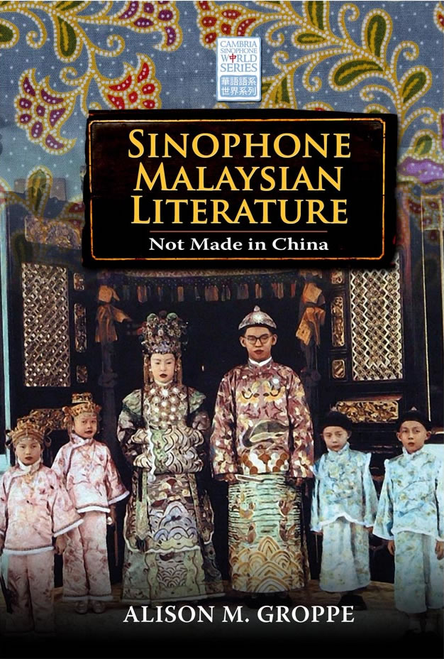 Sinophone Malaysian Literature: Not Made in China Alison M. Groppe