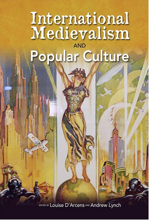 International Medievalism and Popular Culture Louise D'Arcens and Andrew Lynch