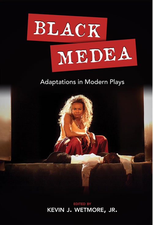 Black Medea: Adaptations for Modern Plays Kevin J. Wetmore