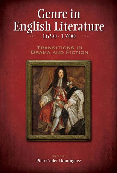 Genre in English Literature, 1650–1700: Transitions in Drama and Fiction Pilar Cuder-Domínguez