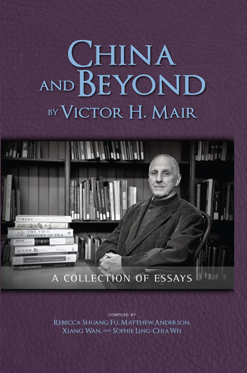 China and Beyond (Special Paperback Edition): A Collection of Essays Victor H. Mair