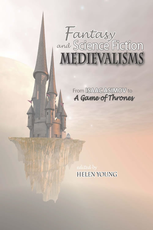 Fantasy and Science Fiction Medievalisms: From Isaac Asimov to <i>A Game of Thrones</i> Helen Young