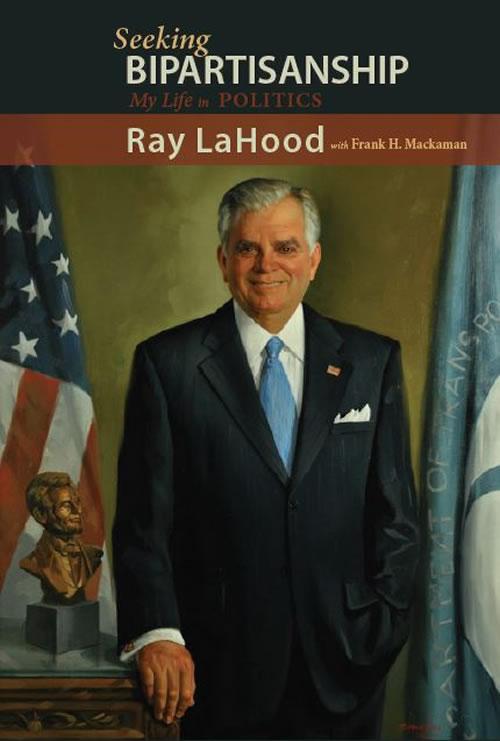 Seeking Bipartisanship: My Life in Politics Ray LaHood with Frank H. Mackaman