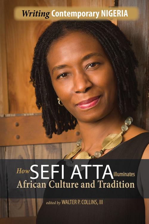 Writing Contemporary Nigeria: How Sefi Atta Illuminates African Culture and Tradition Walter Collins
