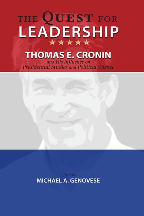 The Quest for Leadership: Thomas E. Cronin and His Influence on Presidential Studies and Political Science Michael A. Genovese