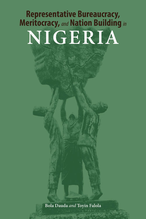 Representative Bureaucracy, Meritocracy, and Nation Building in Nigeria Bola Dauda and Toyin Falola