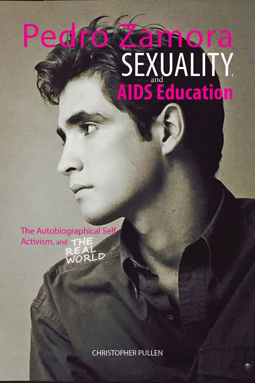 Pedro Zamora, Sexuality, and AIDS Education: The Autobiographical Self, Activism, and The Real World Christopher Pullen