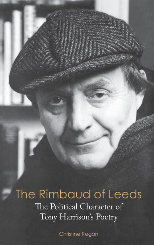 The Rimbaud of Leeds: The Political Character of Tony Harrison's Poetry Christine Regan
