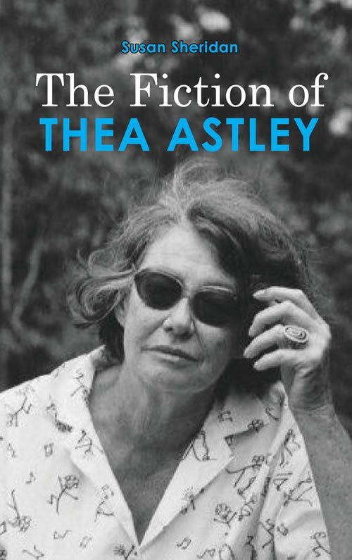 The Fiction of Thea Astley Susan Sheridan