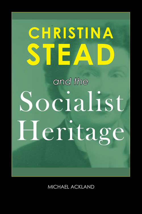 Christina Stead and the Socialist Heritage Michael Ackland