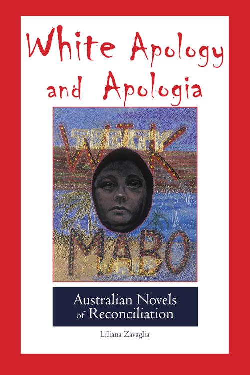 White Apology and Apologia: Australian Novels of Reconciliation Liliana Zavaglia