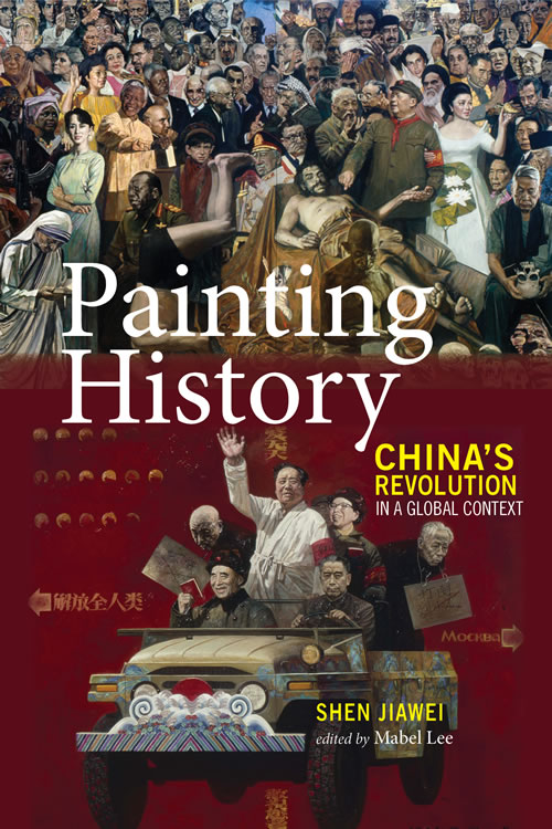 Painting History: China's Revolution in a Global Context Jiawei Shen
