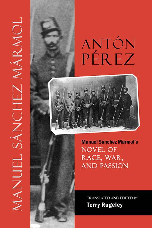 Antón Pérez: Manuel Sánchez Mármol's Novel of Race, War, and Passion Terry Rugeley