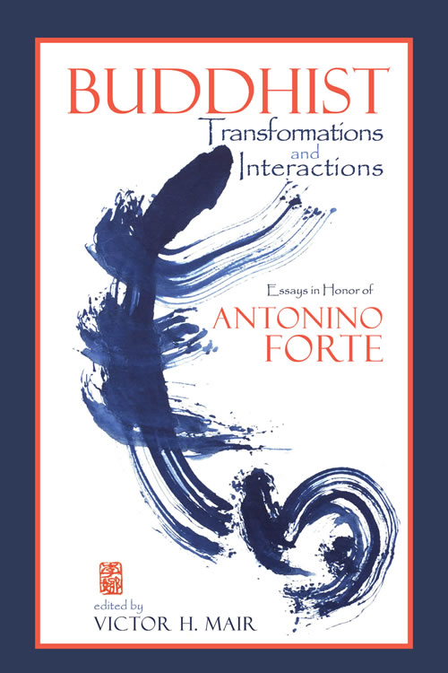 Buddhist Transformations and Interactions: Essays in Honor of Antonino Forte Victor H. Mair