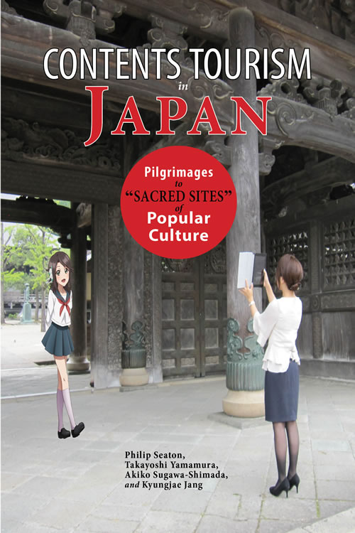 "Contents Tourism in Japan: Pilgrimages to ""Sacred Sites"" of Popular Culture Philip Seaton, Takayoshi Yamamura, Akiko Sugawa-Shimada, and Kyungjae Jang"