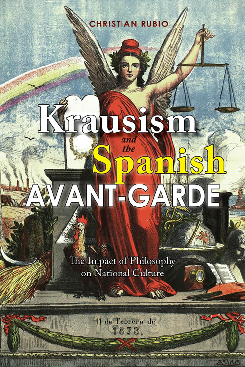 Krausism and the Spanish Avant-Garde: The Impact of Philosophy on National Culture Christian Rubio