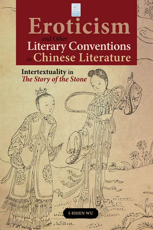 Eroticism and Other Literary Conventions in Chinese Literature: Intertextuality in The Story of the Stone
