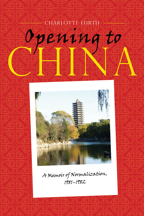 Opening to China: A Memoir of Normalization, 1981–1982 Charlotte Furth