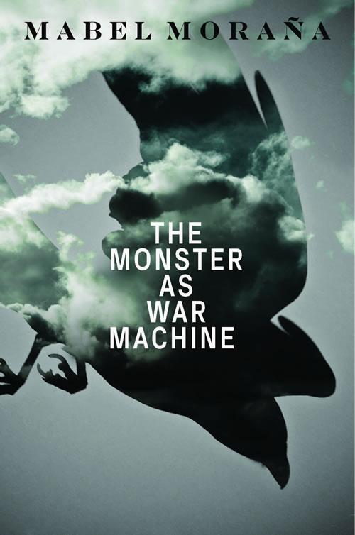 The Monster as War Machine Mabel Moraña