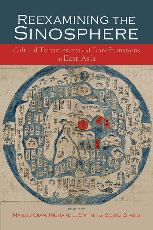 Reexamining the Sinosphere: Transmissions and Transformations in East Asia Nanxiu Qian, Richard J. Smith, and Bowei Zhang