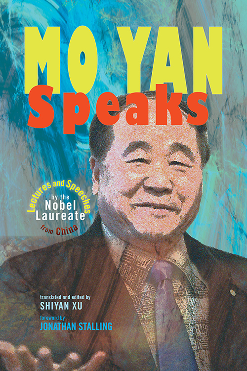 Mo Yan Speaks: Lectures and Speeches by the Nobel Laureate from China