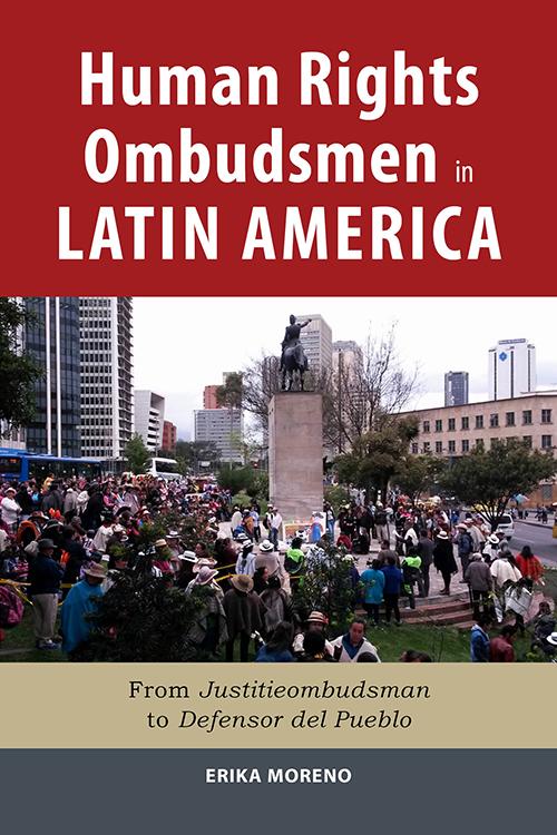 Human Rights Ombudsmen in Latin America: From Justitieombudsman to Defensor del Pueblo Erika Moreno