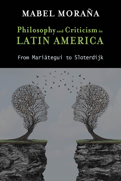 Philosophy and Criticism in Latin America: From Mariátegui to Sloterdijk Mabel Moraña