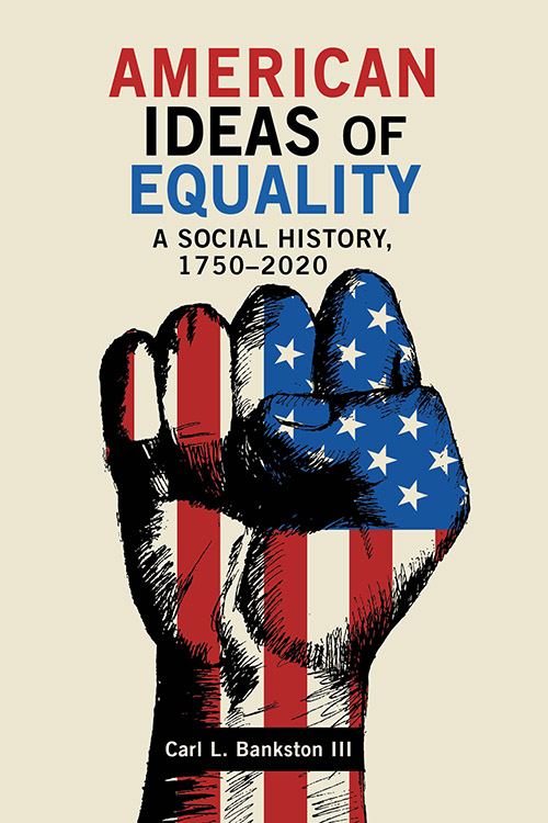 American Ideas of Equality: A Social History, 1750–2020 Carl L. Bankston III