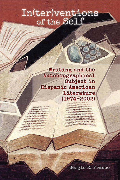 In(ter)ventions of the Self: Writing and the Autobiographical Subject in Hispanic American Literature (1974–2002)