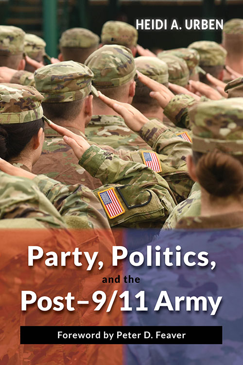 Party, Politics, and the Erosion of Norms in the Post-9/11 Army Heidi A. Urben