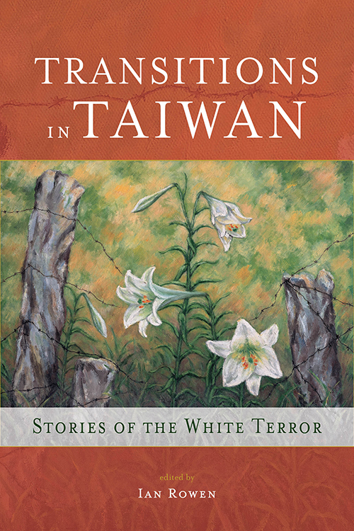 Transitions in Taiwan: Stories of the White Terror Ian Rowen