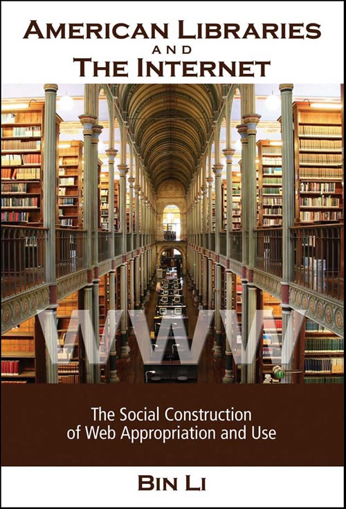 American Libraries and the Internet: The Social Construction of Web Appropriation and Use Bin Li