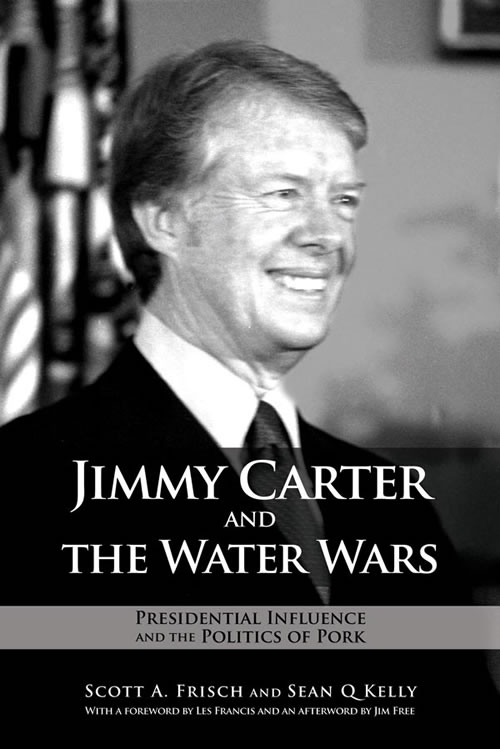 Jimmy Carter and the Water Wars: Presidential Influence and the Politics of Pork Scott A. Frisch and Sean Q Kelly