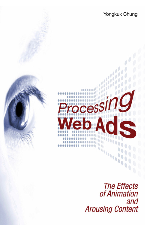 Processing Web Ads:  The Effects of Animation and Arousing Content Yongkuk Chung