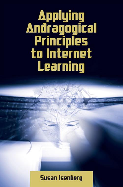Applying Andragogical Principles to Internet Learning Susan Isenberg