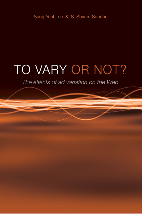 To Vary or Not?  The Effects of Ad Variation on the Web Sang Yeal Lee and S. Shyam Sundar