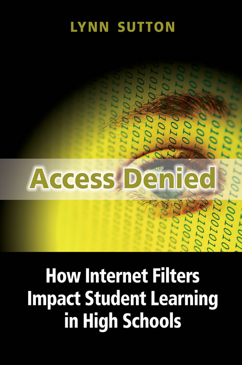 Access Denied: How Internet Filters Impact Student Learning in High Schools Lynn Sutton