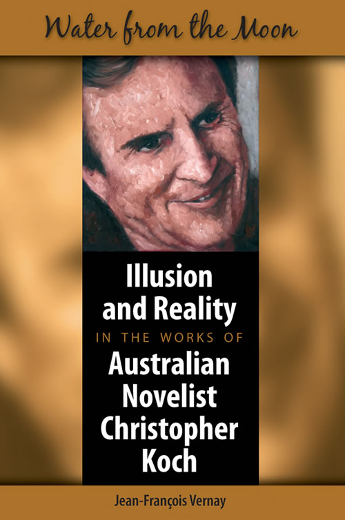 Water from the Moon: Illusion and Reality in the Works of Australian Novelist Christopher Koch Jean-François Vernay